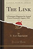 The Link, Vol. 21: A Protestant Magazine for Armed Forces Personnel; August, 1963 (Classic R...