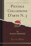 Piccola Collezione D'Arte N. 3 (Classic Reprint)