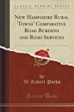 New Hampshire Rural Towns' Comparative Road Burdens and Road Services (Classic Reprint)