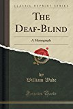 The Deaf-Blind: A Monograph (Classic Reprint)