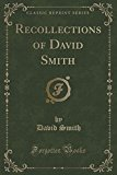 Recollections of David Smith (Classic Reprint)