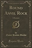 Round Anvil Rock: A Romance (Classic Reprint)