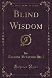 Blind Wisdom (Classic Reprint)