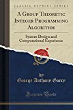 A Group Theoretic Integer Programming Algorithm: System Design and Computational Experience ...