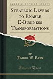 Strategic Levers to Enable E-Business Transformations (Classic Reprint)