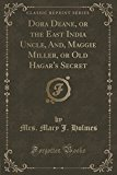 Dora Deane, or the East India Uncle, And, Maggie Miller, or Old Hagar's Secret (Classic Repr...