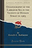 Oceanography of the Labrador Sea in the Vicinity of Hudson Strait in 1965 (Classic Reprint)