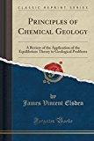 Principles of Chemical Geology: A Review of the Application of the Equilibrium Theory to Geo...