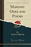 Masonic Odes and Poems (Classic Reprint)