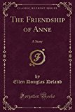 The Friendship of Anne: A Story (Classic Reprint)