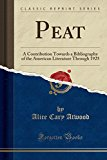 Peat: A Contribution Towards a Bibliography of the American Literature Through 1925 (Classic...