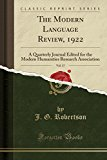 The Modern Language Review, 1922, Vol. 17: A Quarterly Journal Edited for the Modern Humanit...