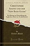 Christopher Anstey Und Der New Bath Guide: Ein Beitrag Zur Entwicklung Der Englischen Satire...