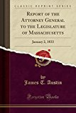 Report of the Attorney General to the Legislature of Massachusetts: January 2, 1833 (Classic...