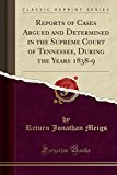 Reports of Cases Argued and Determined in the Supreme Court of Tennessee, During the Years 1...