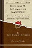 Uvres de M. Le Chancelier D'Aguesseau, Vol. 1: Contenant: Les Discours Pour L'Ouverture Des ...