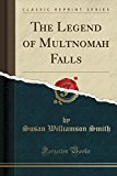 The Legend of Multnomah Falls (Classic Reprint)