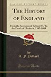 The History of England: From the Accession of Edward VI. to the Death of Elizabeth, 1547-160...