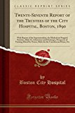 Twenty-Seventh Report of the Trustees of the City Hospital, Boston, 1890: With Reports of th...
