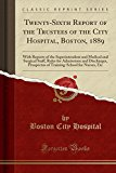 Twenty-Sixth Report of the Trustees of the City Hospital, Boston, 1889: With Reports of the ...