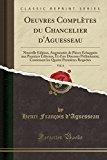 Oeuvres Completes Du Chancelier D'Aguesseau, Vol. 6: Nouvelle Edition, Augmentee de Pieces E...