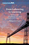 From Labouring to Learning: Working-Class Masculinities, Education and De-Industrialization