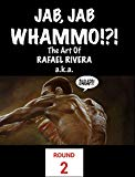 Jab, Jab, Whammo !!! The Art Of Rafael Rivera