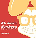 Al B. Mouse's Abecedarium New Full Color Edition: That's Fancy Talk for A B C Book