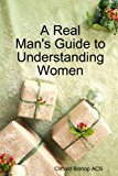 A Real Man's Guide to Understanding Women