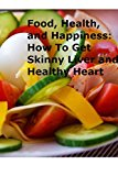 Food, Health, and Happiness: How to Get Skinny Liver and Healthy Heart