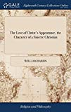 The Love of Christ's Appearance, the Character of a Sincere Christian: A Sermon Occasioned b...