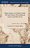 Elegiac Sonnets, by Charlotte Smith. the Sixth Edition, with Additional Sonnets and Other Poems