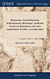 Marmorum, Arundellianorum, Seldenianorum, Aliorumque, Academiæ Oxoniensi Donatorum; Cum Vari...