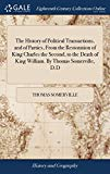 The History of Political Transactions, and of Parties, from the Restoration of King Charles ...
