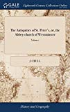 The Antiquities of St. Peter's, Or, the Abbey-Church of Westminster: ... in Two Volumes. Ado...