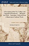 A Description of the City, College, and Cathedral of Winchester. ... Ilustrated [sic] with ....