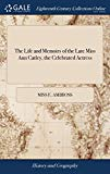 The Life and Memoirs of the Late Miss Ann Catley, the Celebrated Actress: With Biographical ...