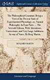 The Philosophical Grammar; Being a View of the Present State of Experimented Physiology, Or,...