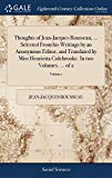 Thoughts of Jean-Jacques Rousseau, ... Selected from His Writings by an Anonymous Editor, an...