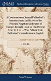 A Continuation of Samuel Puffendorf's Introduction to the History of the Principal Kingdoms ...