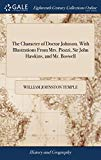 The Character of Doctor Johnson. with Illustrations from Mrs. Piozzi, Sir John Hawkins, and ...