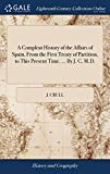 A Compleat History of the Affairs of Spain, from the First Treaty of Partition, to This Pres...