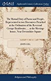 The Mutual Duty of Pastor and People, Represented in Two Discourses Preached at the Ordinati...