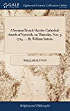 A Sermon Preach'd at the Cathedral-Church of Norwich, on Thursday, Nov. 5. 1724. ... by Will...