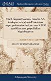Vita B. Augusti Hermanni Franckii, S.S. Theologiae in Academia Fridericiana Nuper Professori...