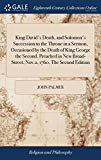 King David's Death, and Solomon's Succession to the Throne in a Sermon, Occasioned by the De...