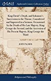 King David's Death, and Solomon's Succession to the Throne, Considered and Improved in a Ser...