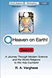 Heaven on Earth! A Journey Through Modern Science and  the World Religions to the Holy Eucha...