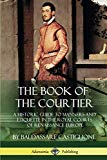 The Book of the Courtier: A Historic Guide to Manners and Etiquette in the Royal Courts of R...