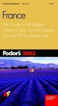 Fodor's France 2003: The Guide for All Budgets, Where to Stay, Eat, and Explore on and off t...